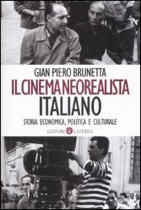 Libro Il cinema neorealista italiano. Storia economica, politica e culturale Gian Piero Brunetta