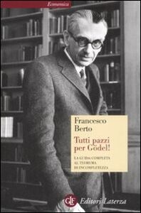 Foto Cover di Tutti pazzi per Gödel! La guida completa al teorema di incompletezza, Libro di Francesco Berto, edito da Laterza