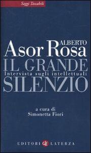 Libro Il grande silenzio. Intervista sugli intellettuali Alberto Asor Rosa