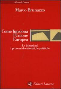 Libro Come funziona l'Unione Europea. Le istituzioni, i processi decisionali, le politiche Marco Brunazzo