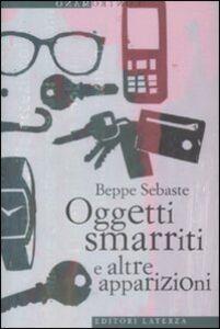 Libro Oggetti smarriti e altre apparizioni Beppe Sebaste