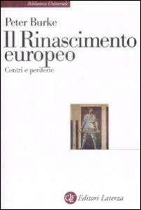 Libro Il Rinascimento europeo. Centri e periferie Peter Burke