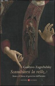 Libro Scambiarsi la veste. Stato e Chiesa al governo dell'uomo Gustavo Zagrebelsky