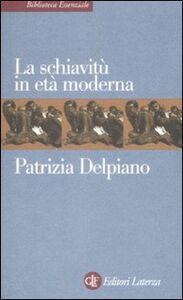 Libro La schiavitù in età moderna Patrizia Delpiano