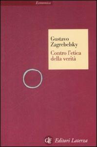 Libro Contro l'etica della verità Gustavo Zagrebelsky