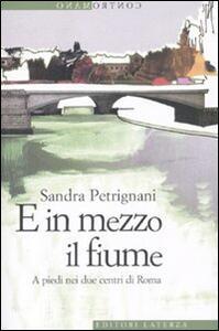 E in mezzo il fiume. A piedi nei due centri di Roma - Sandra Petrignani - copertina