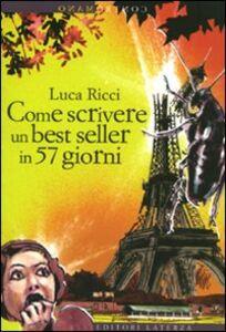 Foto Cover di Come scrivere un best seller in 57 giorni, Libro di Luca Ricci, edito da Laterza