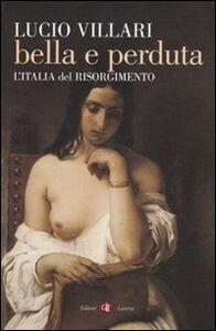 Foto Cover di Bella e perduta. L'Italia del Risorgimento, Libro di Lucio Villari, edito da Laterza