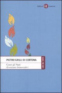 Foto Cover di Come gli Stati diventano democratici, Libro di Pietro Grilli di Cortona, edito da Laterza