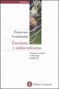 Libro Fascismo e antisemitismo. Progetto razziale e ideologia totalitaria Francesco Germinario