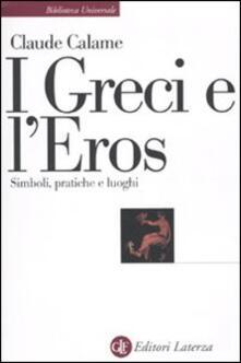 I greci e l'eros. Simboli, pratiche e luoghi - Claude Calame - copertina