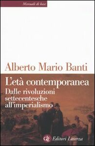 Foto Cover di L' età contemporanea. Dalle rivoluzioni settecentesche all'imperialismo, Libro di Alberto M. Banti, edito da Laterza