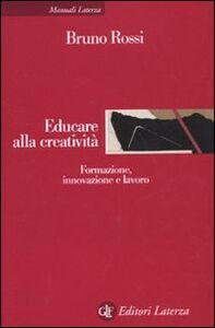 Foto Cover di Educare alla creatività. Formazione, innovazione e lavoro, Libro di Bruno Rossi, edito da Laterza