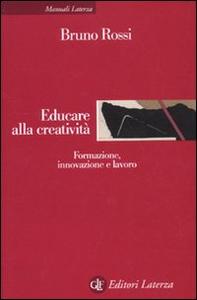 Libro Educare alla creatività. Formazione, innovazione e lavoro Bruno Rossi