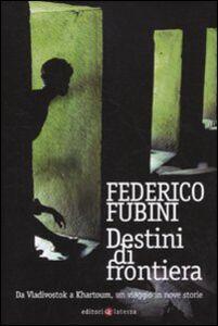 Libro Destini di frontiera. Da Vladivostok a Khartoum, un viaggio in nove storie Federico Fubini