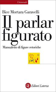 Libro Il parlar figurato. Manualetto di figure retoriche Bice Mortara Garavelli
