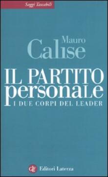 Il partito personale. I due corpi del leader - Mauro Calise - copertina