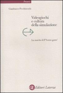 Libro Videogiochi e cultura della simulazione. La nascita dell'«homo game» Gianfranco Pecchinenda