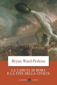 Libro La caduta di Roma e la fine della civiltà Bryan Ward Perkins