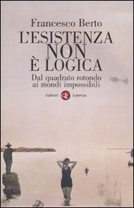 Foto Cover di L' esistenza non è logica. Dal quadrato rotondo ai mondi impossibili, Libro di Francesco Berto, edito da Laterza