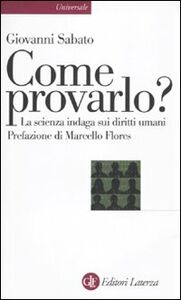 Foto Cover di Come provarlo? La scienza indaga sui diritti umani, Libro di Giovanni Sabato, edito da Laterza