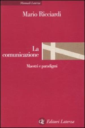 La comunicazione. Maestri e paradigmi