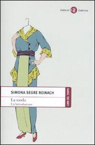 Foto Cover di La moda. Un'introduzione, Libro di Simona Segre Reinach, edito da Laterza