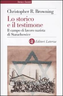 Lo storico e il testimone. Il campo di lavoro nazista di Starachowice - Christopher R. Browning - copertina
