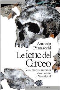 Le iene del Circeo. Vita, morte e miracoli dell'uomo di Neanderthal - Antonio Pennacchi - copertina