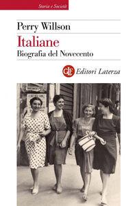 Foto Cover di Italiane. Biografia del Novecento, Libro di Perry Willson, edito da Laterza