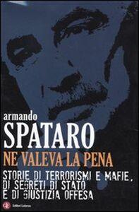 Libro Ne valeva la pena. Storie di terrorismi e mafie, di segreti di Stato e di giustizia offesa Armando Spataro