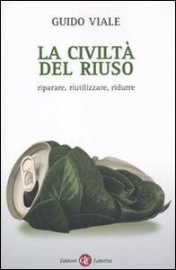 Libro La civiltà del riuso. Riparare, riutilizzare, ridurre Guido Viale