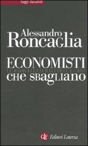 Libro Economisti che sbagliano. Le radici culturali della crisi Alessandro Roncaglia