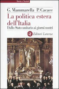 Libro La politica estera dell'Italia. Dallo Stato unitario ai giorni nostri Giuseppe Mammarella , Paolo Cacace