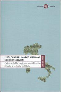 Libro Critica della ragione meridionale. Il Sud e le politiche pubbliche Luigi Cannari , Marco Magnani , Guido Pellegrini