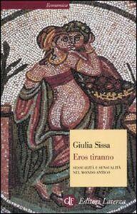 Foto Cover di Eros tiranno. Sessualità e sensualità nel mondo antico, Libro di Giulia Sissa, edito da Laterza