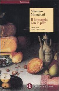 Libro Il formaggio con le pere. La storia in un proverbio Massimo Montanari