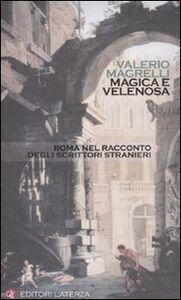 Foto Cover di Magica e velenosa. Roma nel racconto degli scrittori stranieri, Libro di Valerio Magrelli, edito da Laterza
