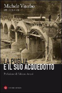 Libro La Puglia e il suo acquedotto Michele Viterbo