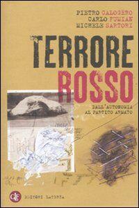 Libro Terrore rosso. Dall'autonomia al partito armato Pietro Calogero , Carlo Fumian , Michele Sartori