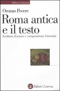 Libro Roma antica e il testo. Scritture d'autore e composizione letteraria Oronzo Pecere