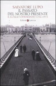 Libro Il passato del nostro presente. Il lungo Ottocento 1776-1913 Salvatore Lupo