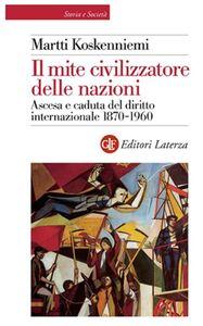 Foto Cover di Il mite civilizzatore delle nazioni. Ascesa e caduta del diritto internazionale 1870-1960, Libro di Martti Koskenniemi, edito da Laterza