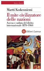 Libro Il mite civilizzatore delle nazioni. Ascesa e caduta del diritto internazionale 1870-1960 Martti Koskenniemi