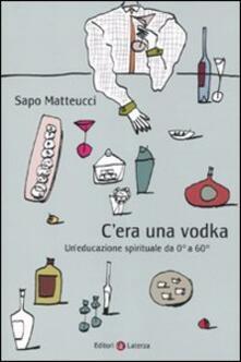 Cera una vodka. Uneducazione spirituale da 0° a 60°.pdf