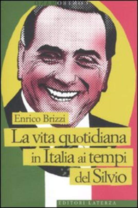 La vita quotidiana in Italia ai tempi del Silvio - Enrico Brizzi - copertina