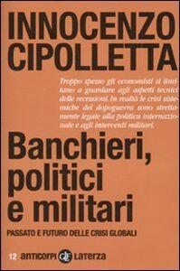 Libro Banchieri, politici e militari. Passato e futuro delle crisi Globali Innocenzo Cipolletta