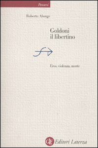 Libro Goldoni il libertino. Eros, violenza, morte Roberto Alonge