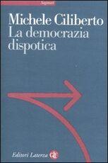 Libro La democrazia dispotica Michele Ciliberto