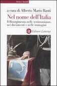 Libro Nel nome dell'Italia. Il Risorgimento nelle testimonianze, nei documenti e nelle immagini